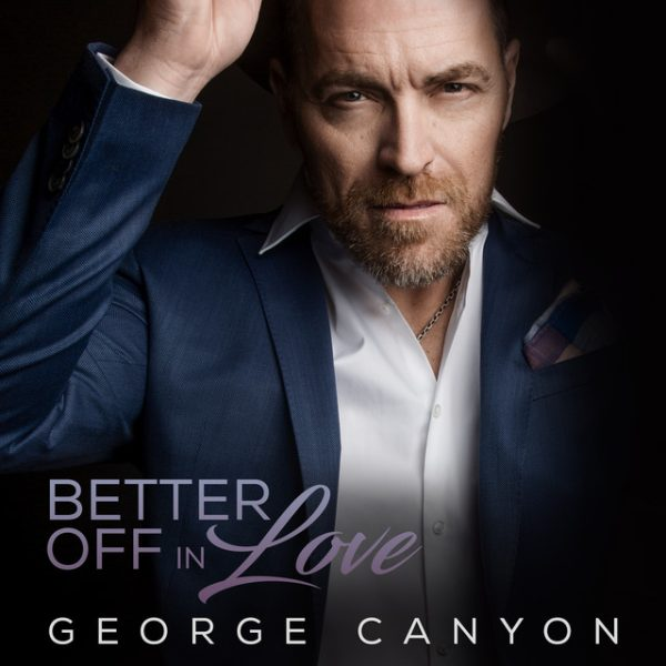 Better Off In Love – George Canyon