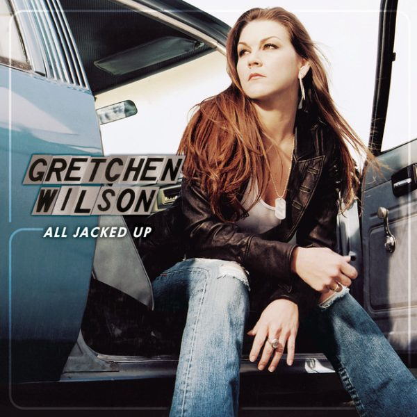 All Jacked Up – Gretchen Wilson