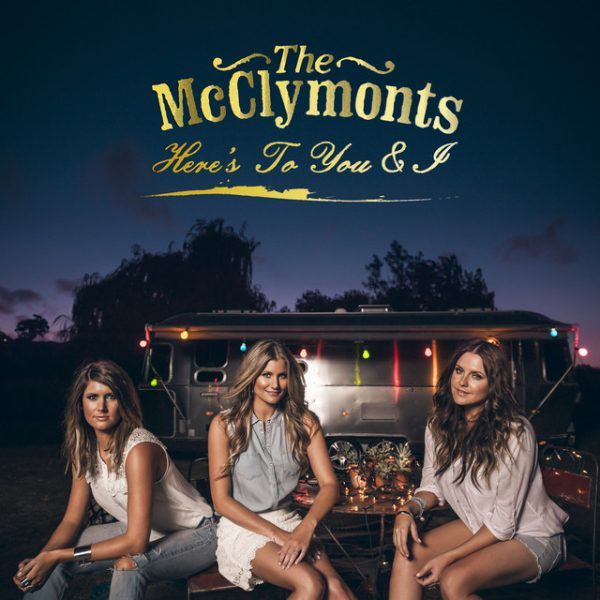 Here's To You & I – The McClymonts