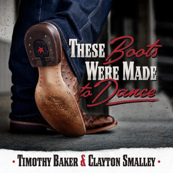 These Boots Were Made to Dance – Clayton Smalley & Timothy Baker